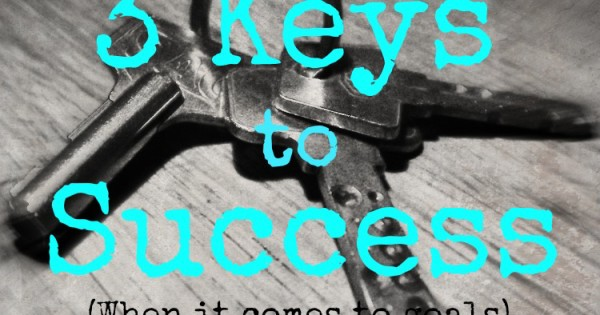 3 Keys to Success (when it comes to goals)