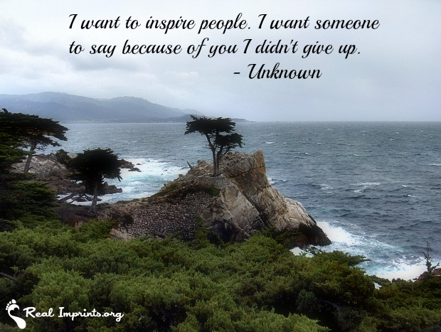 I want to inspire people. I want someone to say because of you I didn't give up.