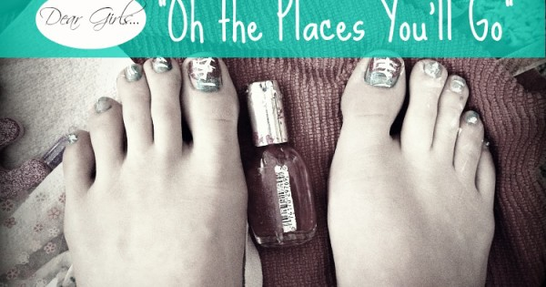 """Dear Girls…""""Oh the Places You'll Go"""""""