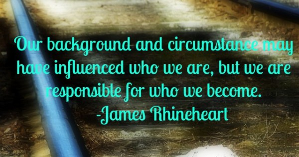 Our Background and Circumstances May Have Influenced Who We Are…