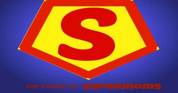 The Power of Supermoms: why moms are more powerful than superman!