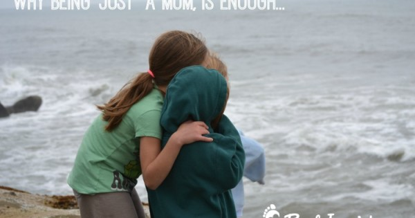 "Why Being ""Just"" a Mom, is Enough"