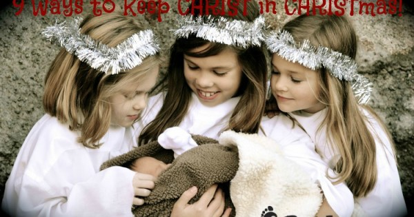 9 Ways to Keep CHRIST in CHRISTmas!