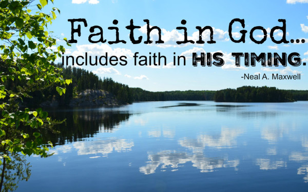 Faith in God...includes faith in His timing