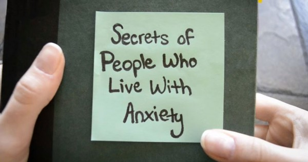 Secrets of People Who Live With Anxiety